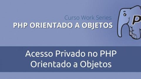 Conheça o Modificador de Acesso PRIVATE no PHP Orientado a Objetos