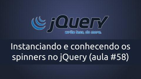 Instanciando e conhecendo os SPINNERS no jQuery
