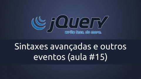 Sintaxes avançadas e outros eventos com jQuery