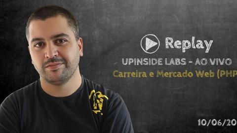 UpInside Labs Ao Vivo - Mercado e Carreira Web Para Programadores PHP
