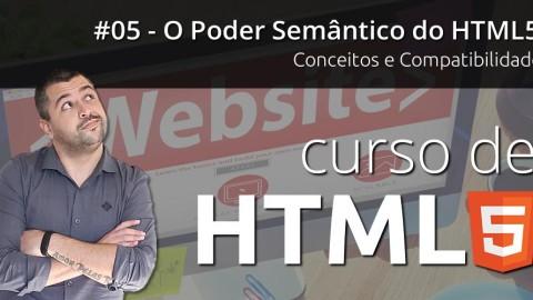 Curso de HTML5 - Conceitos, Compatibilidade e HTML5 Semântico! (Aula 05)