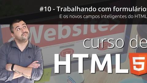 Curso de HTML5 - Trabalhando com formulários (Aula 10)