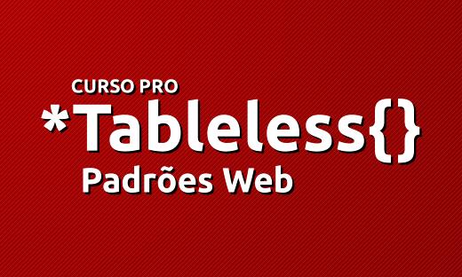 Curso Pro Tableless - Padrões Web